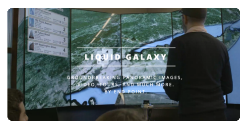 Liquid Galaxy by End Point : Groundbreaking Panoramic Images,  Video, Tours, and much more. By END POINT.